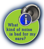 What kind of noise is bad for my ears?
